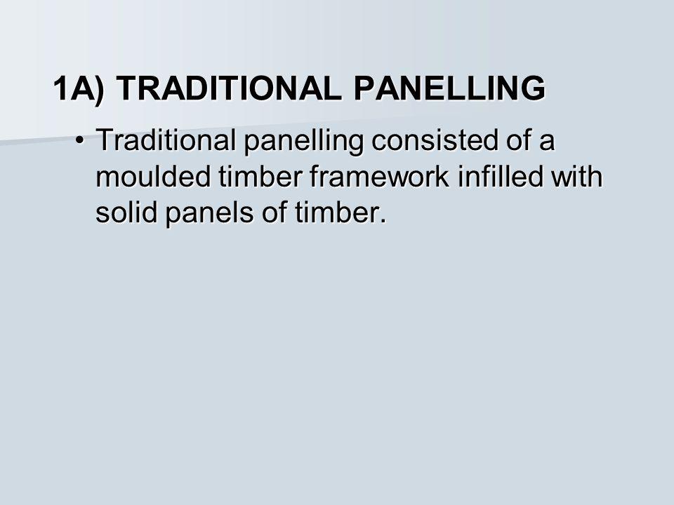 1A) TRADITIONAL PANELLING Traditional panelling consisted of a moulded timber framework infilled with solid panels of timber.Traditional panelling consisted of a moulded timber framework infilled with solid panels of timber.