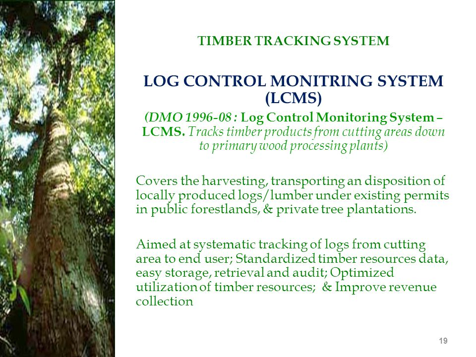19 TIMBER TRACKING SYSTEM LOG CONTROL MONITRING SYSTEM (LCMS) (DMO 1996-08 : Log Control Monitoring System – LCMS. Tracks timber products from cutting