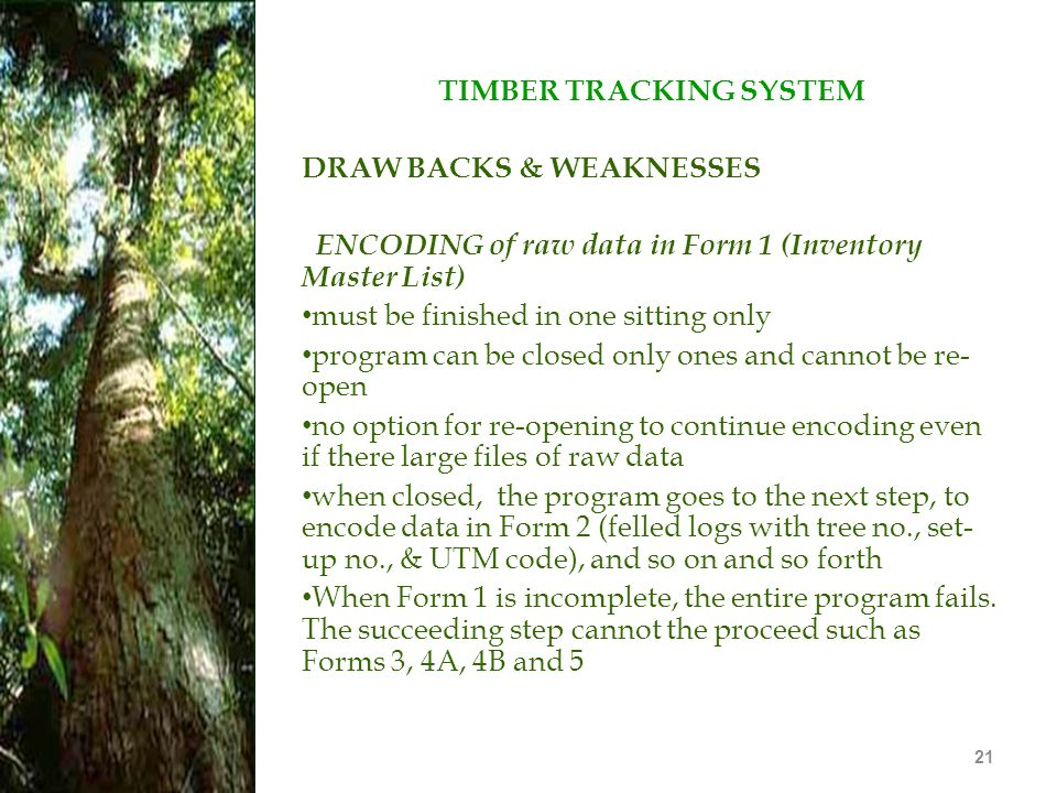 21 TIMBER TRACKING SYSTEM DRAW BACKS & WEAKNESSES ENCODING of raw data in Form 1 (Inventory Master List) must be finished in one sitting only program