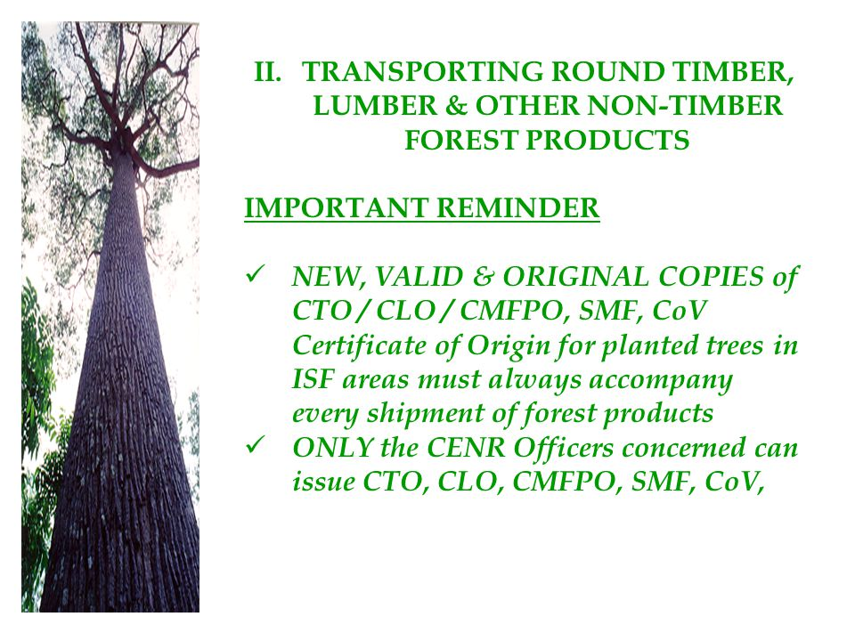 II.TRANSPORTING ROUND TIMBER, LUMBER & OTHER NON-TIMBER FOREST PRODUCTS IMPORTANT REMINDER NEW, VALID & ORIGINAL COPIES of CTO / CLO / CMFPO, SMF, CoV
