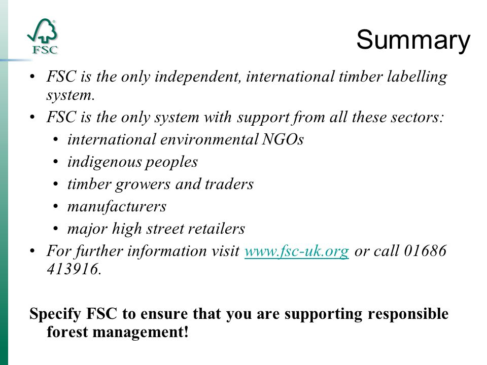 Summary FSC is the only independent, international timber labelling system.