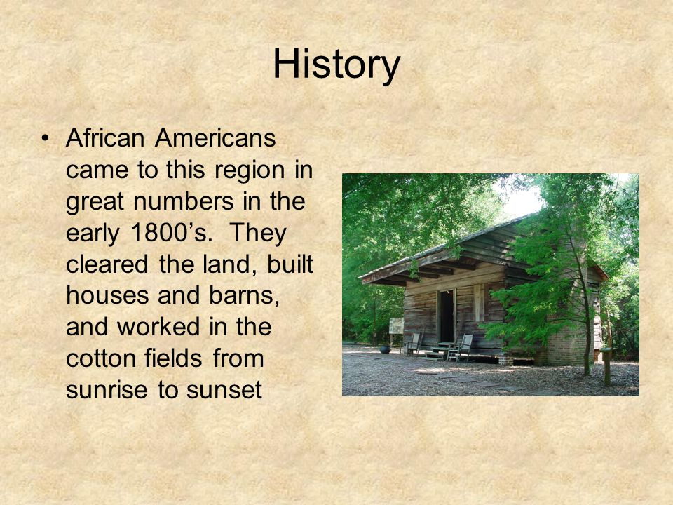 History African Americans came to this region in great numbers in the early 1800's.