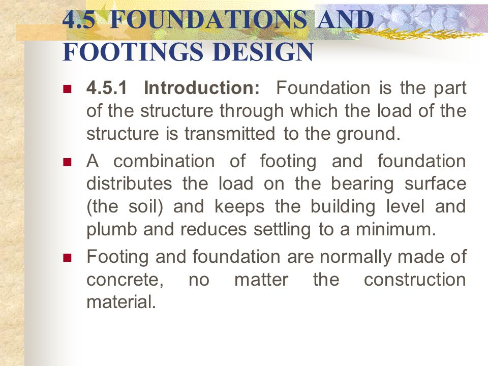 4.5 FOUNDATIONS AND FOOTINGS DESIGN 4.5.1 Introduction: Foundation is the part of the structure through which the load of the structure is transmitted