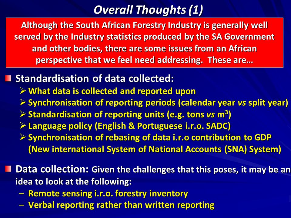 Overall Thoughts (1) Standardisation of data collected:  What data is collected and reported upon  Synchronisation of reporting periods (calendar year vs split year)  Standardisation of reporting units (e.g.
