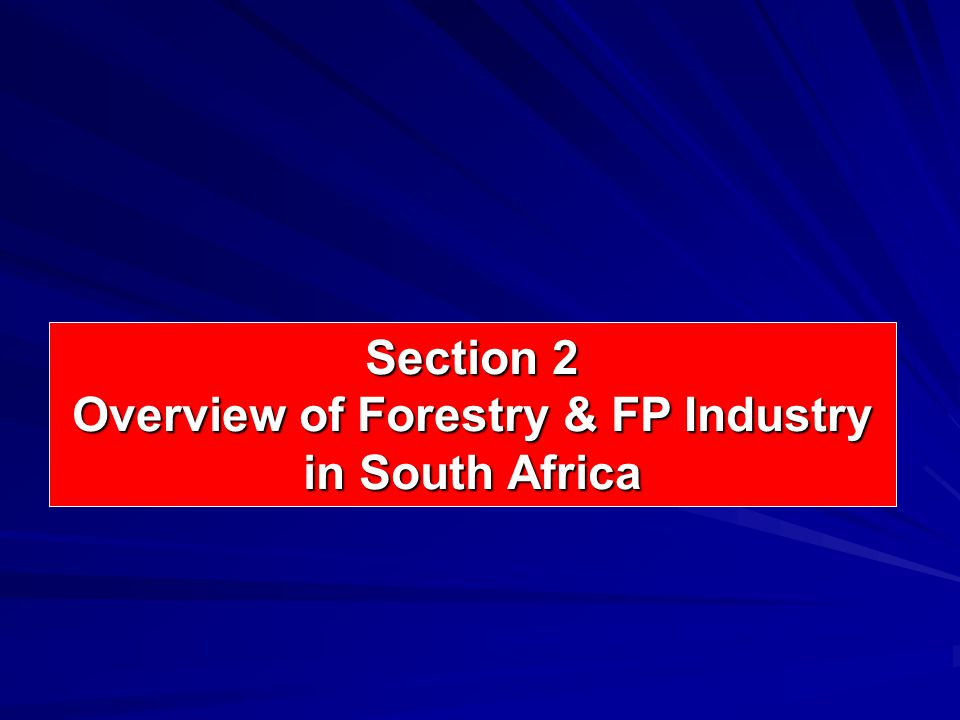 Forest Resources in South Africa Woodlands (reported on every 4 years) Woodlands (reported on every 4 years)  Land where more than 10% canopy cover  +/- 40 million hectares  Widespread  Mainly exploited for fuelwood Plantations (reported on annually)  1 268 443 hectares of intensively managed exotic tree plantations  Highly regulated  Pine (51%), Eucalyptus (42%) and Wattle (7%)  70% production goes for pulp & paper production Indigenous forests (reported on every 4 years)  Comprises thousands of small forest patches + one large one is S.