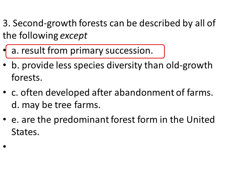 3. Second-growth forests can be described by all of the following except a.