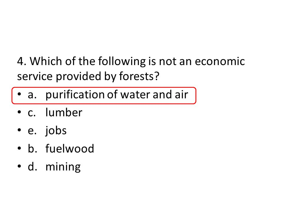 4. Which of the following is not an economic service provided by forests.