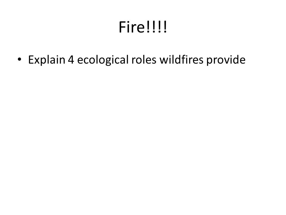 Fire!!!! Explain 4 ecological roles wildfires provide