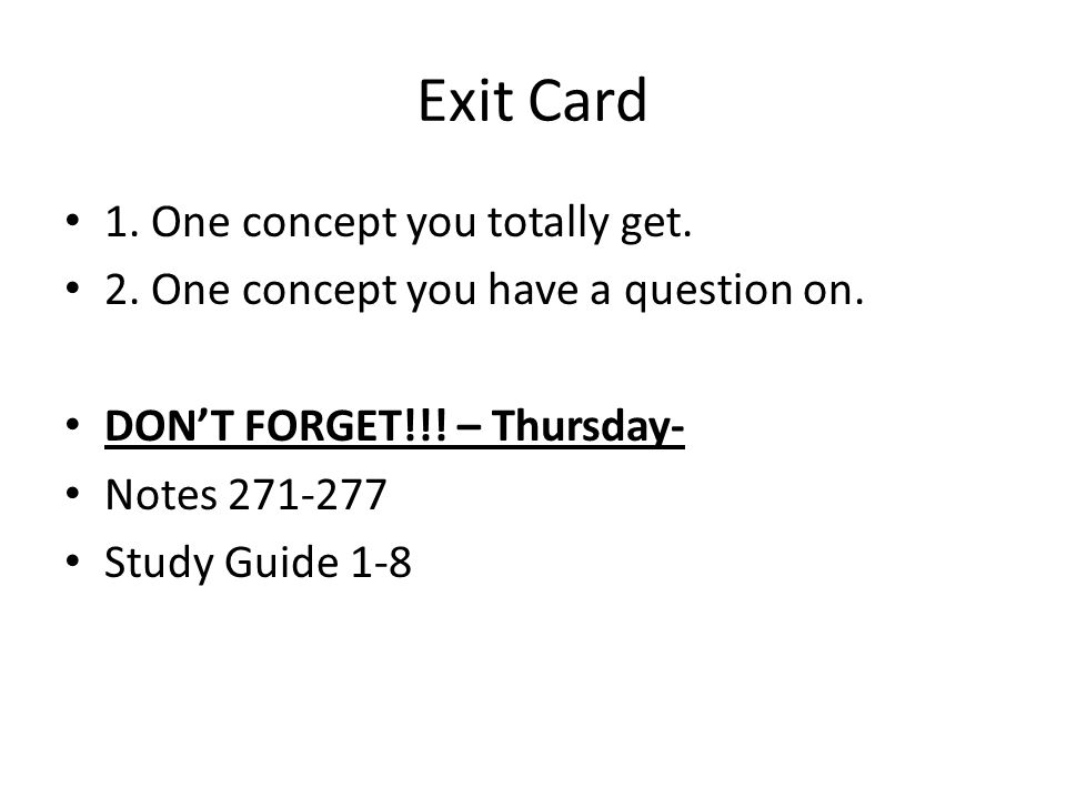 Exit Card 1. One concept you totally get. 2. One concept you have a question on.