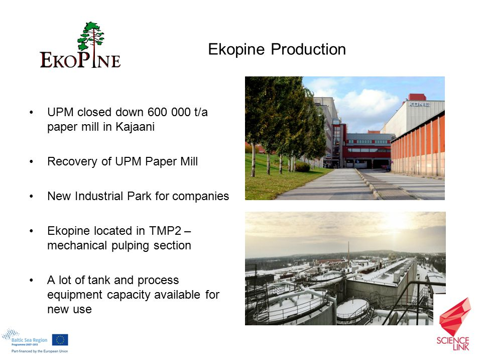 UPM closed down 600 000 t/a paper mill in Kajaani Recovery of UPM Paper Mill New Industrial Park for companies Ekopine located in TMP2 – mechanical pu