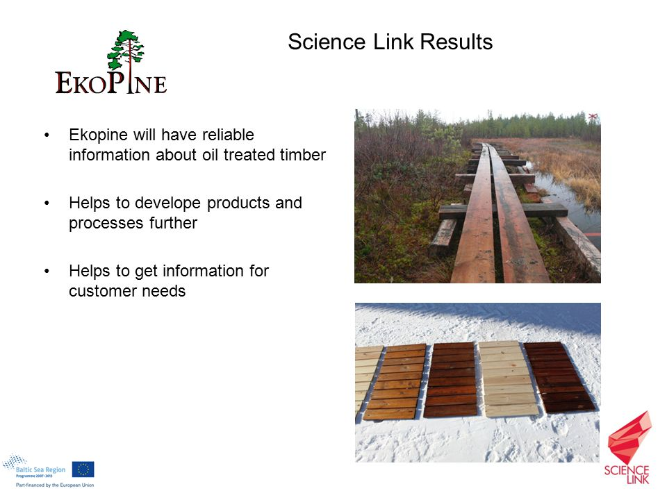 Ekopine will have reliable information about oil treated timber Helps to develope products and processes further Helps to get information for customer needs Science Link Results