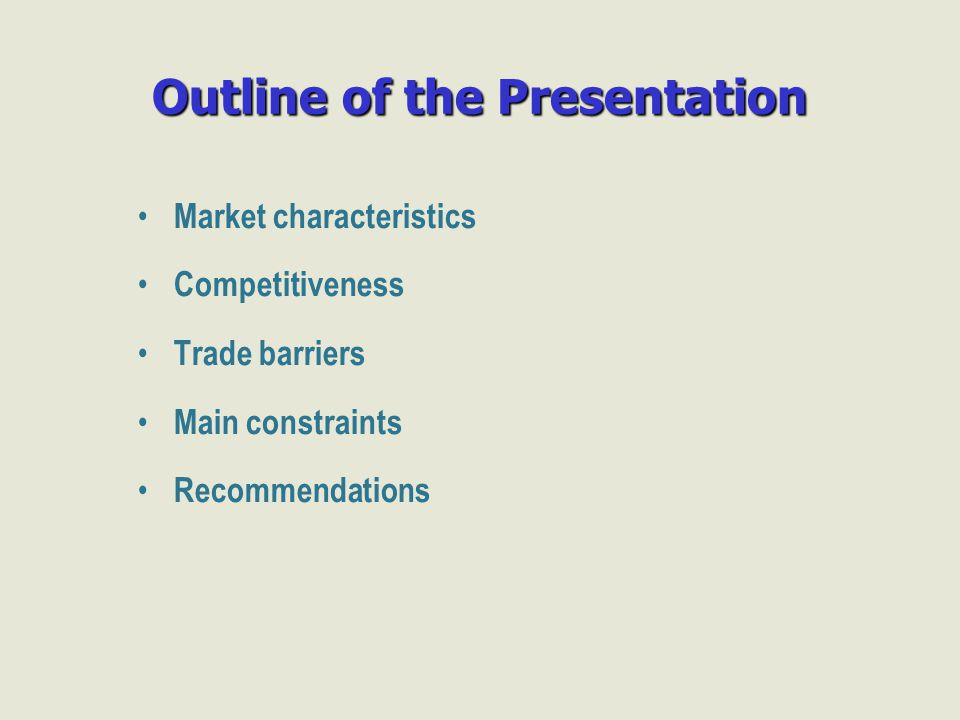 Outline of the Presentation Market characteristics Competitiveness Trade barriers Main constraints Recommendations