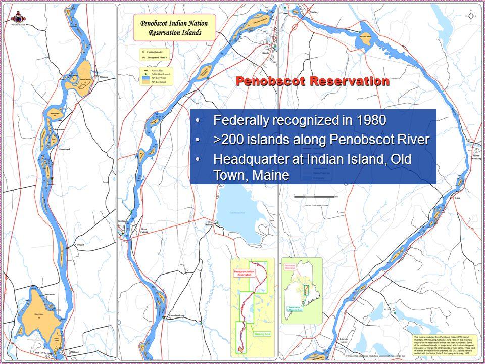 66 Federally recognized in 1980Federally recognized in 1980 >200 islands along Penobscot River>200 islands along Penobscot River Headquarter at Indian Island, Old Town, MaineHeadquarter at Indian Island, Old Town, Maine Penobscot Reservation