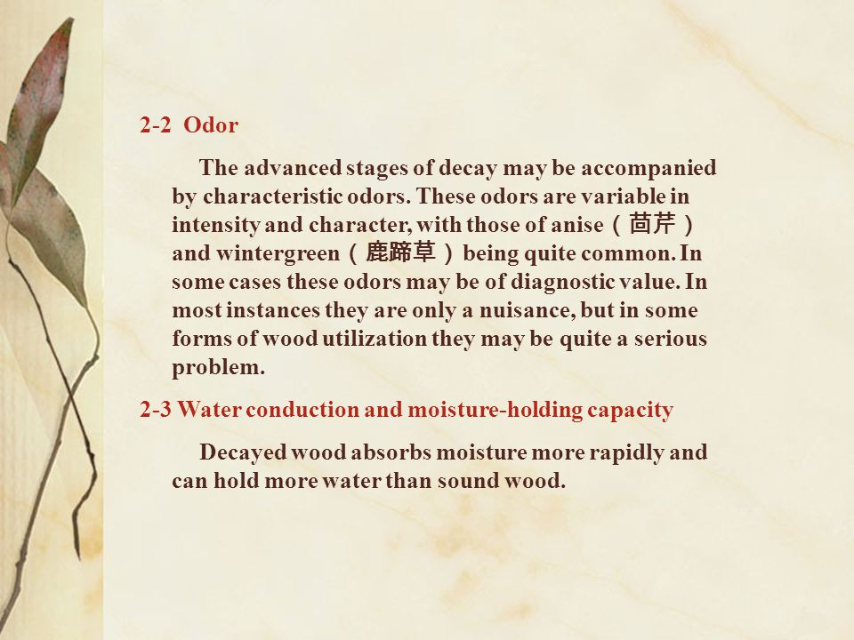 2-2 Odor The advanced stages of decay may be accompanied by characteristic odors. These odors are variable in intensity and character, with those of a