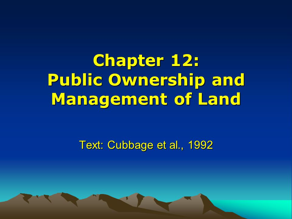 Chapter 12: Public Ownership and Management of Land Text: Cubbage et al., 1992