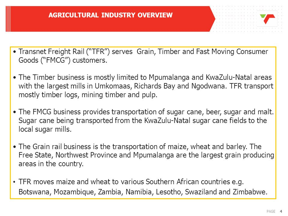 4PAGE AGRICULTURAL INDUSTRY OVERVIEW Transnet Freight Rail ( TFR ) serves Grain, Timber and Fast Moving Consumer Goods ( FMCG ) customers.