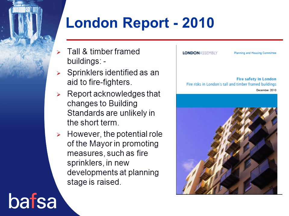 London Report - 2010  Tall & timber framed buildings: -  Sprinklers identified as an aid to fire-fighters.