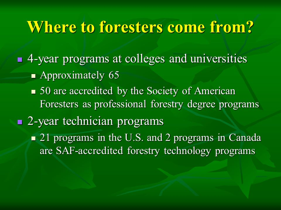 Where to foresters come from.Graduate degree programs – too numerous to count.