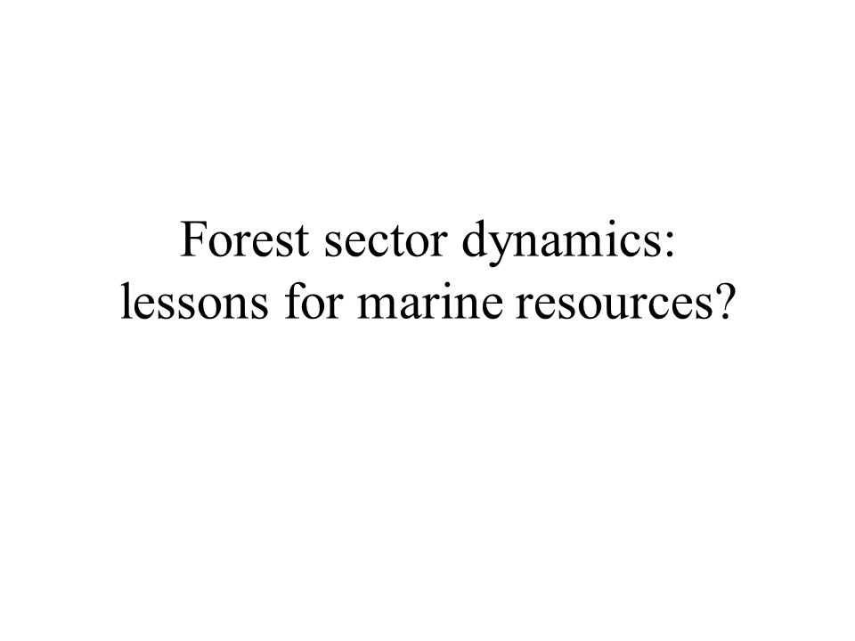 Forest sector dynamics: lessons for marine resources?
