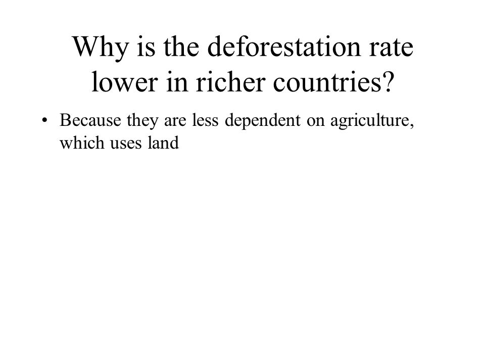 Because they are less dependent on agriculture, which uses land