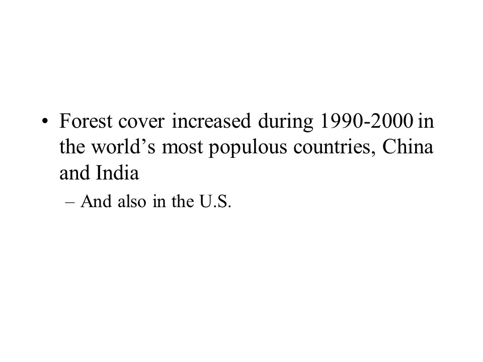 Forest cover increased during 1990-2000 in the world's most populous countries, China and India –And also in the U.S.