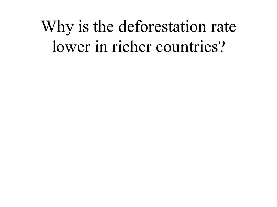 Why is the deforestation rate lower in richer countries?