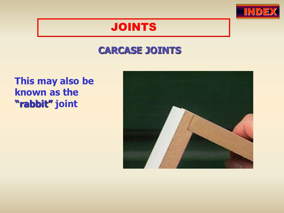 "JOINTS CARCASE JOINTS This may also be known as the ""rabbit"" ""rabbit"" joint INDEX"