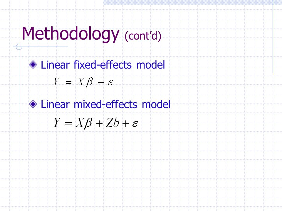 Methodology (cont'd) Linear fixed-effects model Linear mixed-effects model