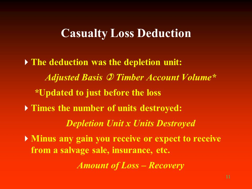 11 Casualty Loss Deduction  The deduction was the depletion unit: Adjusted Basis  Timber Account Volume* *Updated to just before the loss  Times th