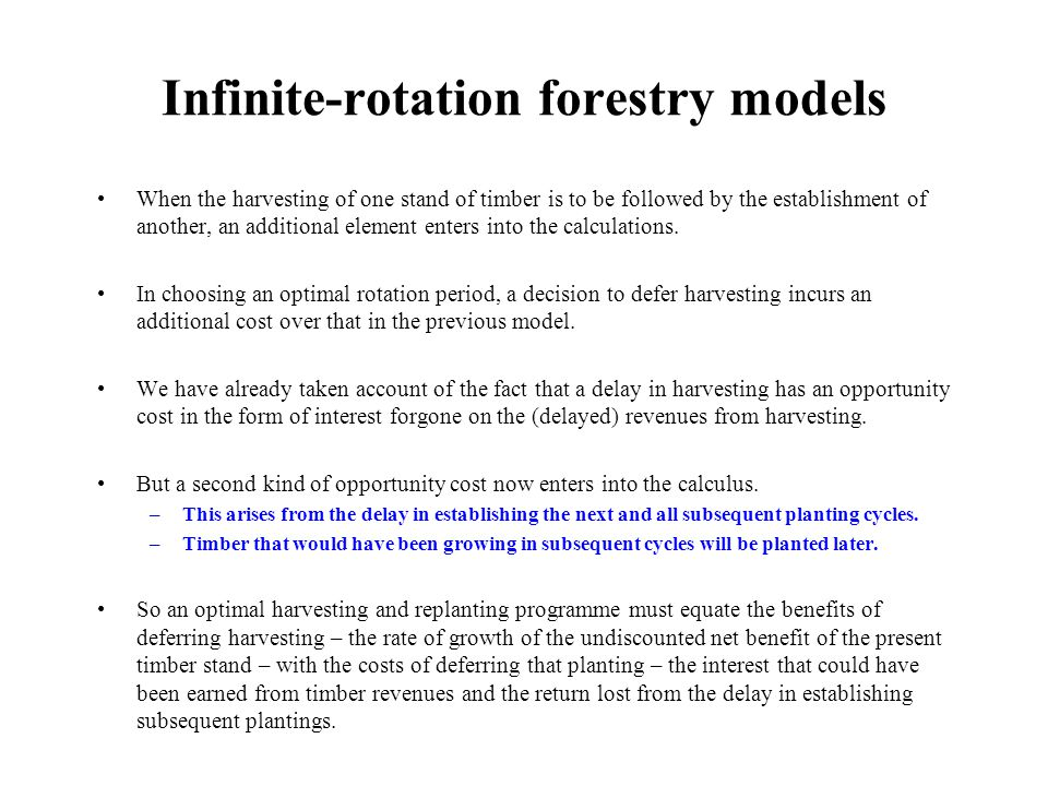 Infinite-rotation forestry models When the harvesting of one stand of timber is to be followed by the establishment of another, an additional element enters into the calculations.