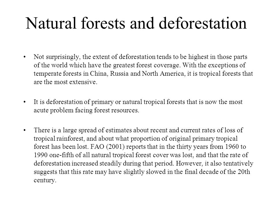 Natural forests and deforestation Not surprisingly, the extent of deforestation tends to be highest in those parts of the world which have the greatest forest coverage.