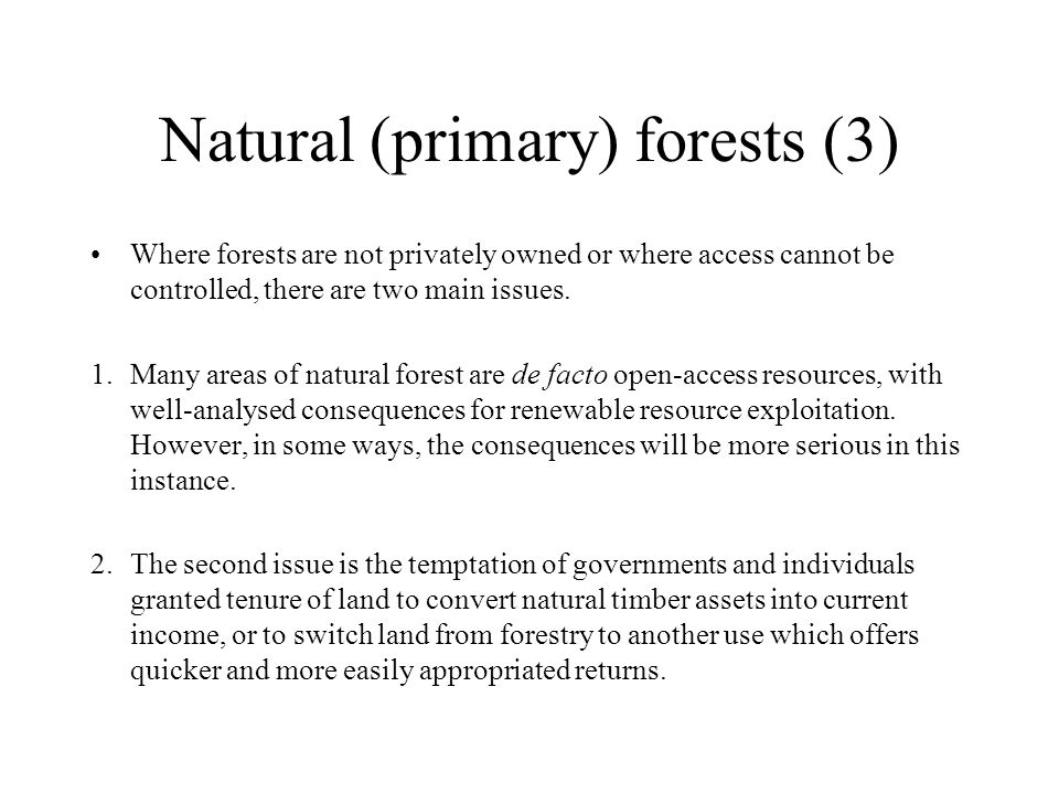 Natural (primary) forests (3) Where forests are not privately owned or where access cannot be controlled, there are two main issues.