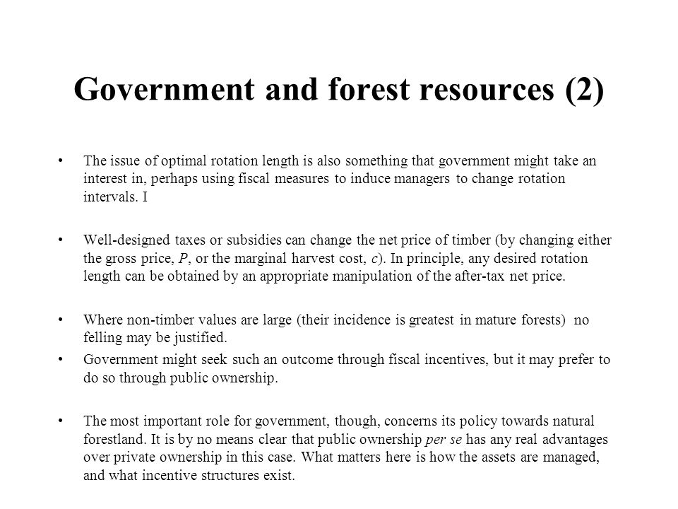Government and forest resources (2) The issue of optimal rotation length is also something that government might take an interest in, perhaps using fiscal measures to induce managers to change rotation intervals.