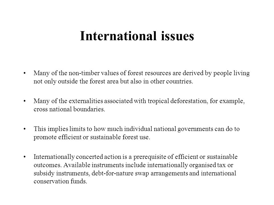 International issues Many of the non-timber values of forest resources are derived by people living not only outside the forest area but also in other countries.