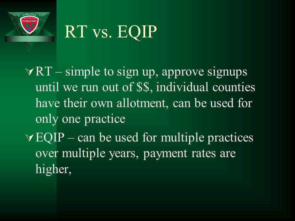 RT vs. EQIP  RT – simple to sign up, approve signups until we run out of $$, individual counties have their own allotment, can be used for only one p