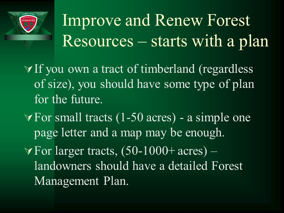 Improve and Renew Forest Resources – starts with a plan  If you own a tract of timberland (regardless of size), you should have some type of plan for the future.
