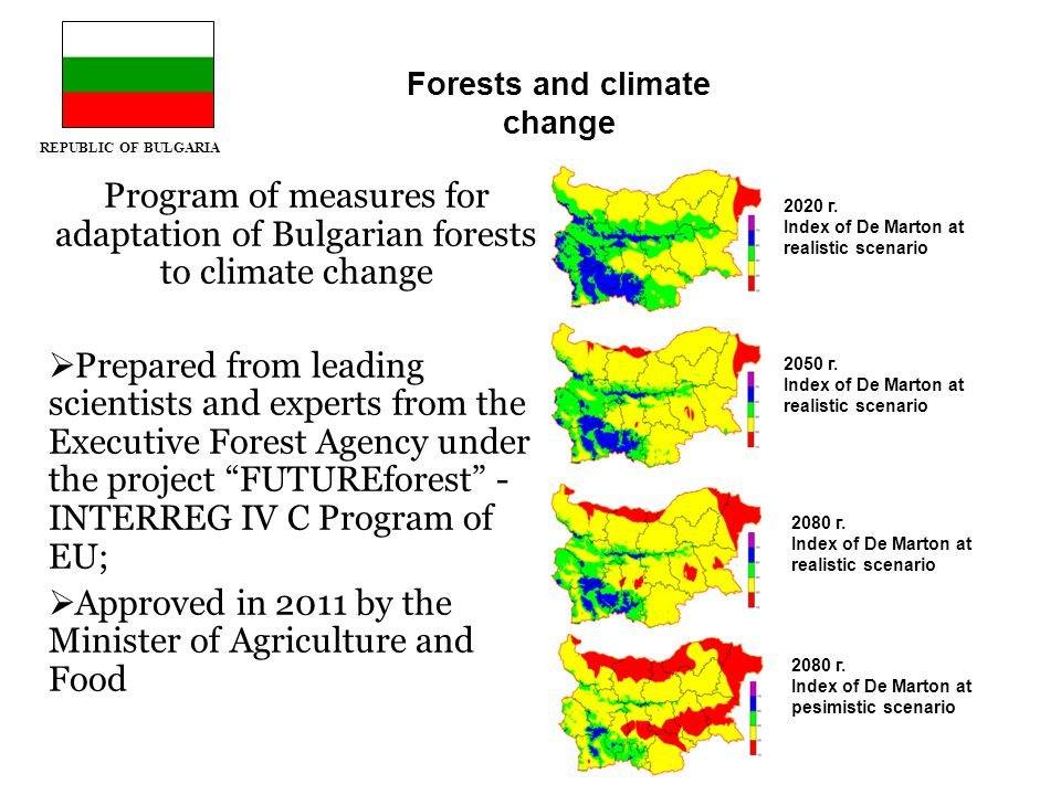 REPUBLIC OF BULGARIA Program of measures for adaptation of Bulgarian forests to climate change  Prepared from leading scientists and experts from the Executive Forest Agency under the project FUTUREforest - INTERREG IV C Program of EU;  Approved in 2011 by the Minister of Agriculture and Food 2020 г.