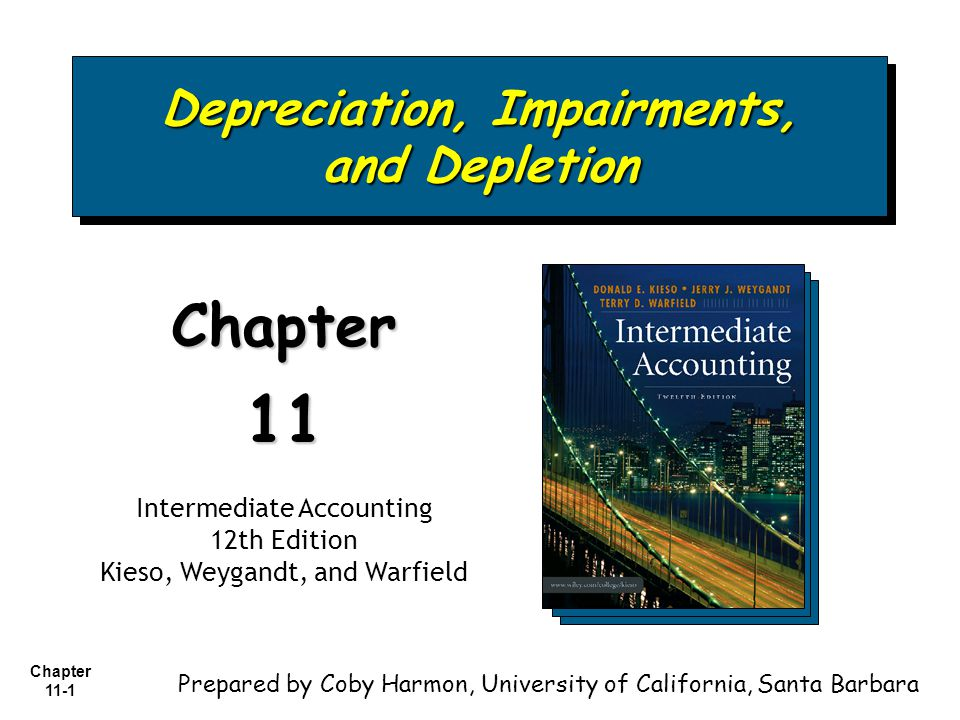 Chapter 11-1 Depreciation, Impairments, and Depletion Chapter11 Intermediate Accounting 12th Edition Kieso, Weygandt, and Warfield Prepared by Coby Ha