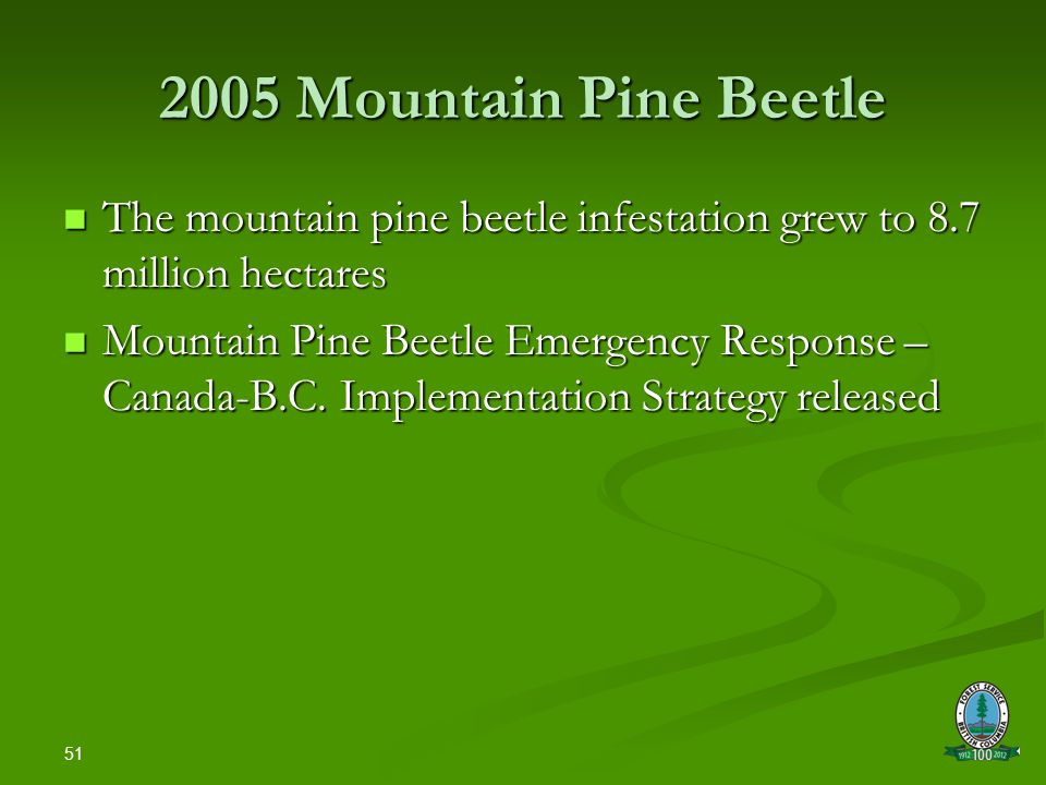51 2005 Mountain Pine Beetle The mountain pine beetle infestation grew to 8.7 million hectares The mountain pine beetle infestation grew to 8.7 million hectares Mountain Pine Beetle Emergency Response – Canada-B.C.