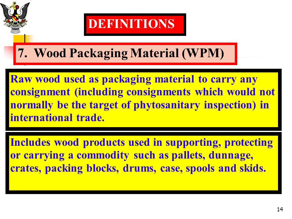 DEFINITIONS Raw wood used as packaging material to carry any consignment (including consignments which would not normally be the target of phytosanita