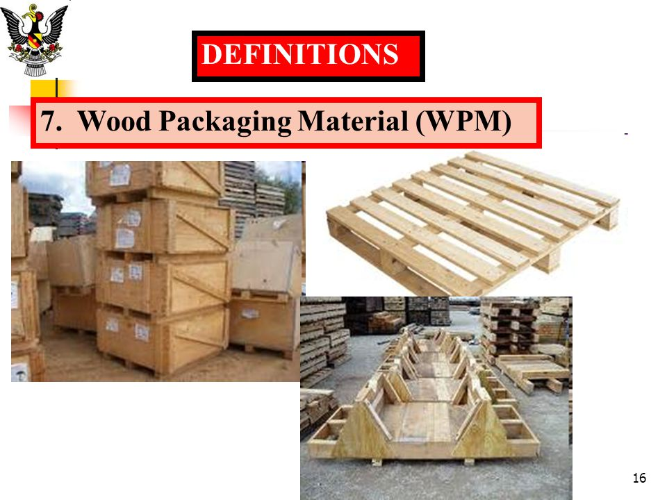 DEFINITIONS 7. Wood Packaging Material (WPM) 16