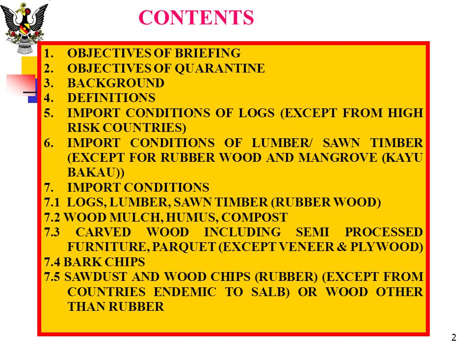 CONTENTS 1.OBJECTIVES OF BRIEFING 2.OBJECTIVES OF QUARANTINE 3.BACKGROUND 4.DEFINITIONS 5.IMPORT CONDITIONS OF LOGS (EXCEPT FROM HIGH RISK COUNTRIES)