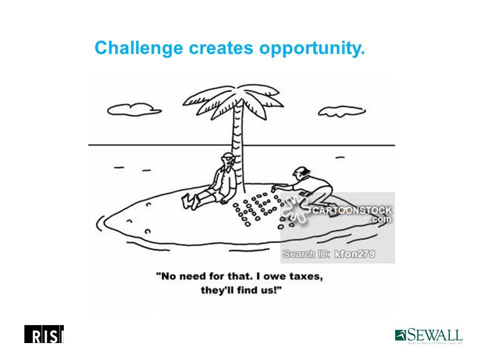 Challenge creates opportunity.