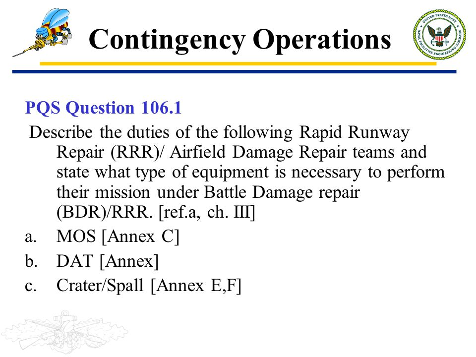 Contingency Operations PQS Question 106.1 Describe the duties of the following Rapid Runway Repair (RRR)/ Airfield Damage Repair teams and state what