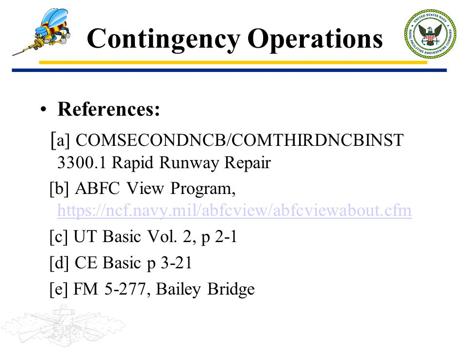 Contingency Operations References: [ a] COMSECONDNCB/COMTHIRDNCBINST 3300.1 Rapid Runway Repair [b] ABFC View Program, https://ncf.navy.mil/abfcview/a