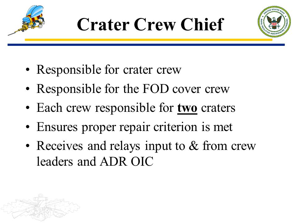 Crater Crew Chief Responsible for crater crew Responsible for the FOD cover crew Each crew responsible for two craters Ensures proper repair criterion