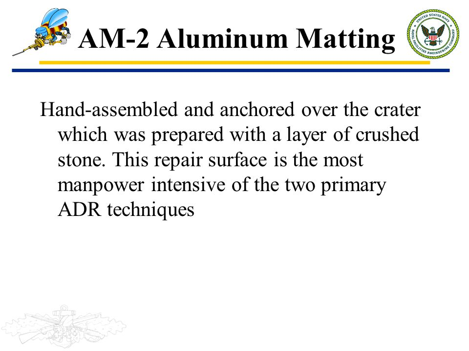 AM-2 Aluminum Matting Hand-assembled and anchored over the crater which was prepared with a layer of crushed stone. This repair surface is the most ma