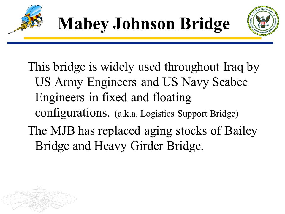 This bridge is widely used throughout Iraq by US Army Engineers and US Navy Seabee Engineers in fixed and floating configurations. (a.k.a. Logistics S
