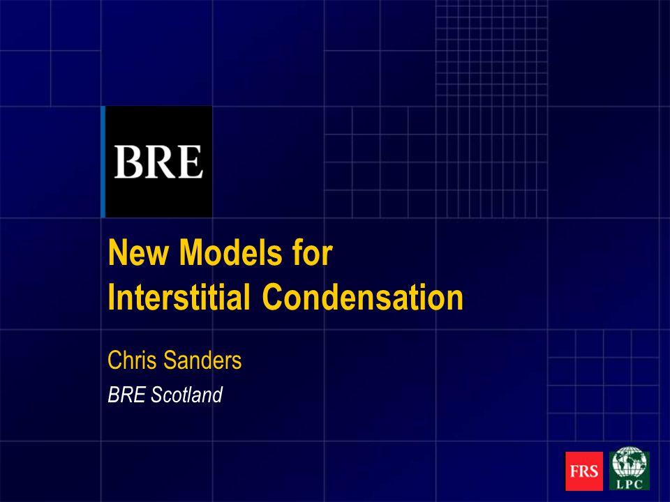 New Models for Interstitial Condensation Chris Sanders BRE Scotland