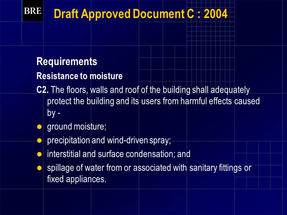 Draft Approved Document C : 2004 Requirements Resistance to moisture C2.